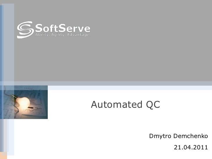 Automated QC<br />DmytroDemchenko<br />21.04.2011<br />