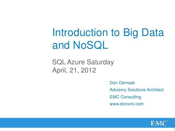 Introduction to Big Dataand NoSQLSQL Azure SaturdayApril, 21, 2012                Don Demsak                Advisory Solut...