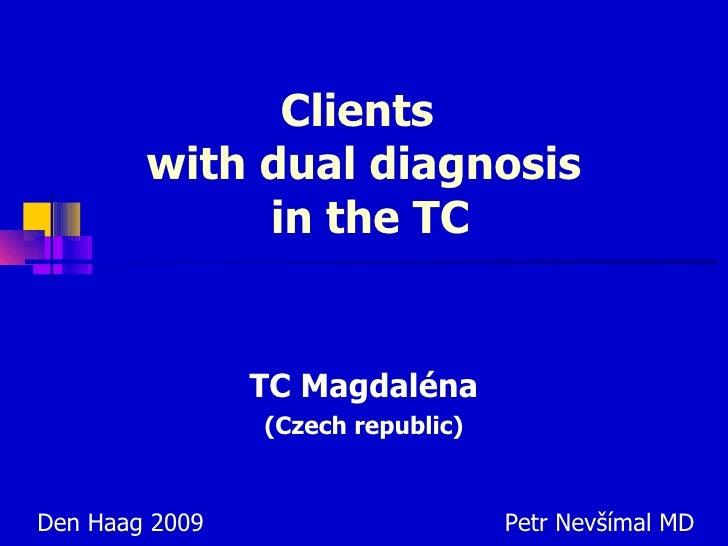 Clients  with d ual diagn osis   in   the TC TC Magdaléna (Czech republic) Den Haag 2009   Petr Nevšímal MD