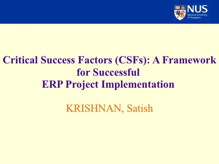 Critical Success Factors (CSFs): A Framework for Successful  ERP Project Implementation     KRISHNAN, Satish