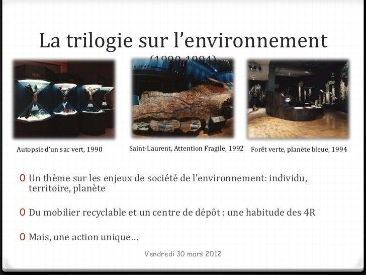 La trilogie sur l'environnement                                     (1990-1994)Autopsie d'un sac vert, 1990   Saint-Lauren...