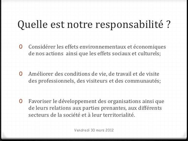 Quelle est notre responsabilité ?0   Considérer les effets environnementaux et économiques    de nos actions ainsi que les...