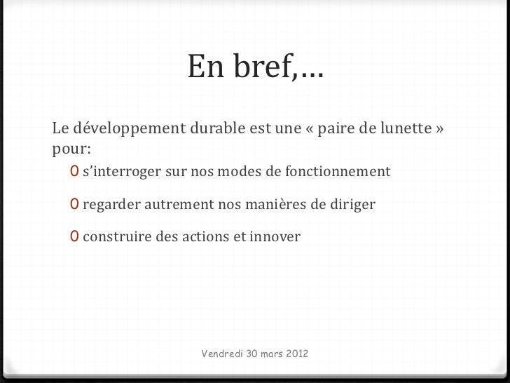 En bref,…Le développement durable est une « paire de lunette »pour:  0 s'interroger sur nos modes de fonctionnement  0 reg...