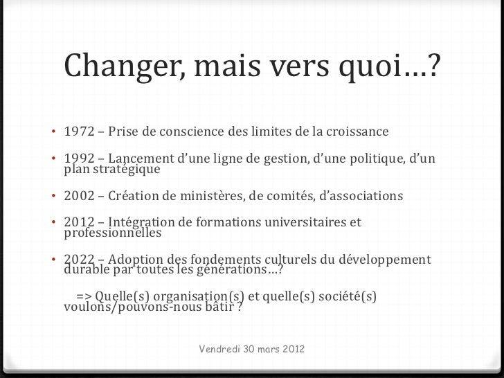 Changer, mais vers quoi…?• 1972 – Prise de conscience des limites de la croissance• 1992 – Lancement d'une ligne de gestio...