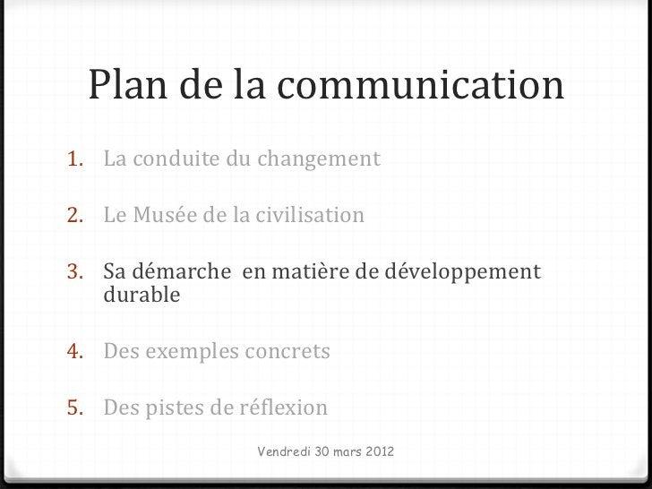 Plan de la communication1. La conduite du changement2. Le Musée de la civilisation3. Sa démarche en matière de développeme...