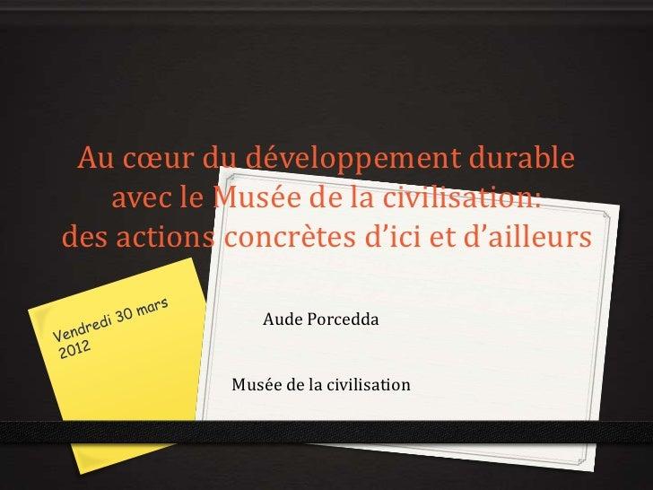 Au cœur du développement durable   avec le Musée de la civilisation:des actions concrètes d'ici et d'ailleurs             ...