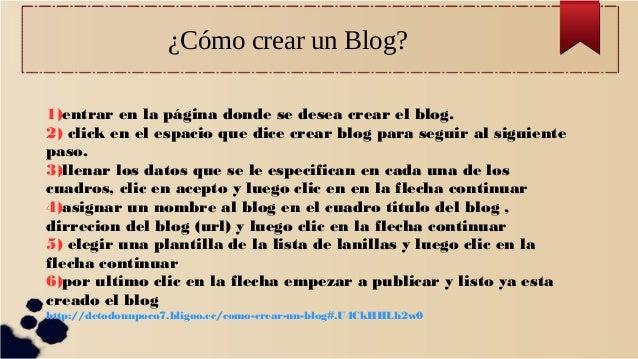 ¿Cómo crear un Blog? 1)entrar en la página donde se desea crear el blog. 2) click en el espacio que dice crear blog para s...