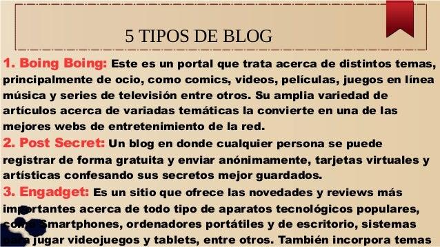 5 TIPOS DE BLOG 1. Boing Boing: Este es un portal que trata acerca de distintos temas, principalmente de ocio, como comics...