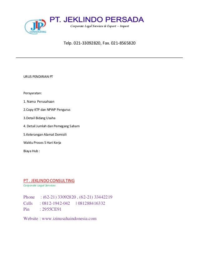URUS PENDIRIAN PT Persyaratan: 1. Nama Perusahaan 2.Copy KTP dan NPWP Pengurus 3.Detail Bidang Usaha 4. Detail Jumlah dan ...