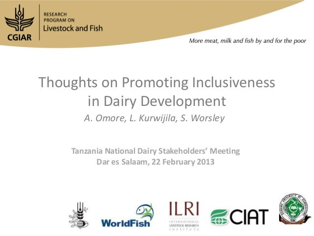 Thoughts on Promoting Inclusiveness      in Dairy Development       A. Omore, L. Kurwijila, S. Worsley    Tanzania Nationa...
