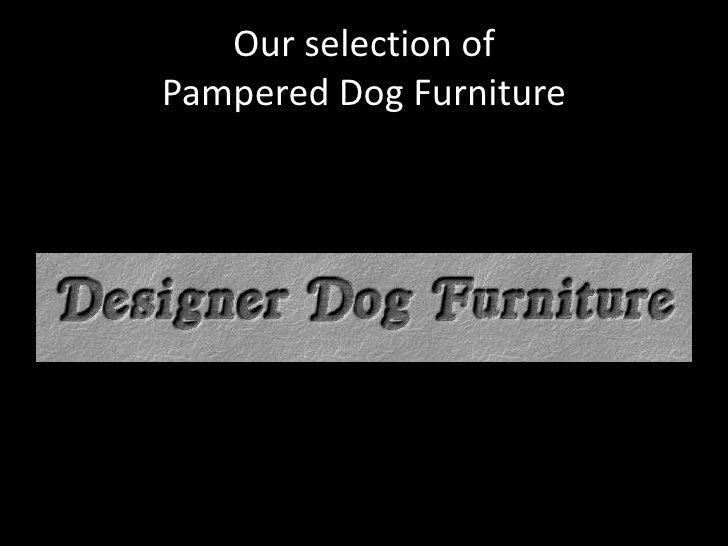 Our selection ofPampered Dog Furniture<br />