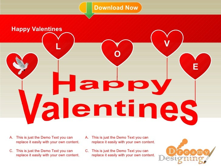 Happy Valentines L O V E <ul><li>This is just the Demo Text you can replace it easily with your own content. </li></ul><ul...