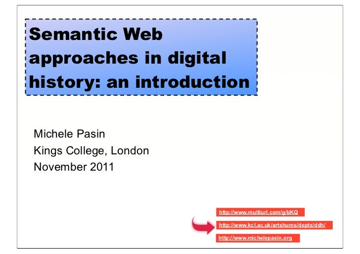Semantic Webapproaches in digitalhistory: an introductionMichele PasinKings College, LondonNovember 2011                  ...