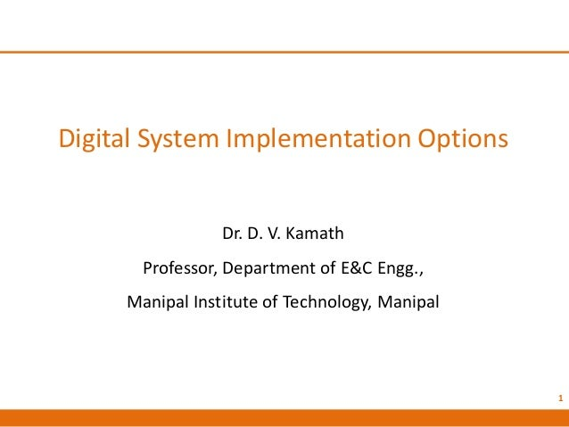 Digital System Implementation Options Dr. D. V. Kamath Professor, Department of E&C Engg., Manipal Institute of Technology...