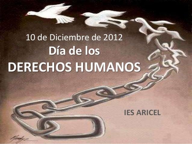 10 de Diciembre de 2012       Día de losDERECHOS HUMANOS                            IES ARICEL