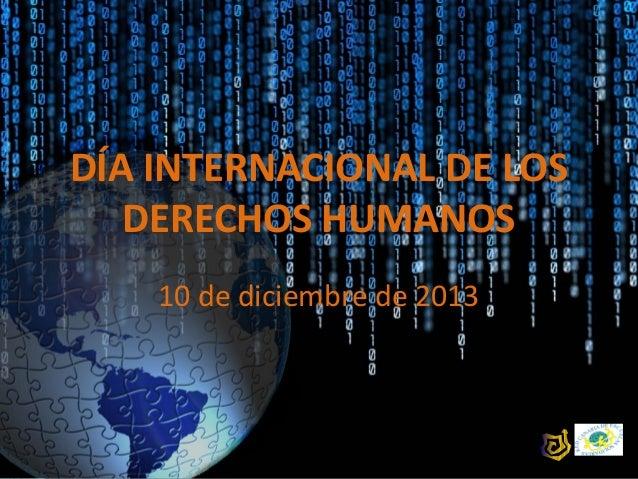 DÍA INTERNACIONAL DE LOS DERECHOS HUMANOS 10 de diciembre de 2013