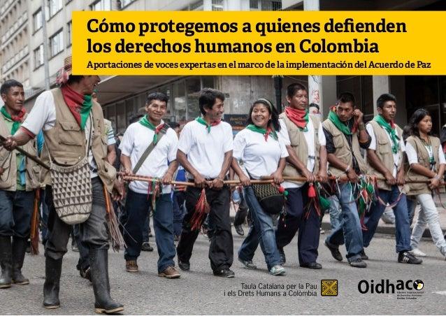 Cómo protegemos a quienes defienden los derechos humanos en Colombia Aportaciones de voces expertas en el marco de la impl...