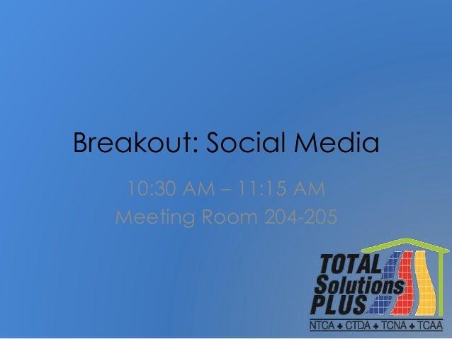Breakout: Social Media 10:30 AM – 11:15 AM Meeting Room 204-205