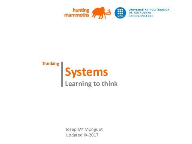 huntingmammoths Systems Learning to think | Josep Mª Monguet Updated IX-2017 Thinking