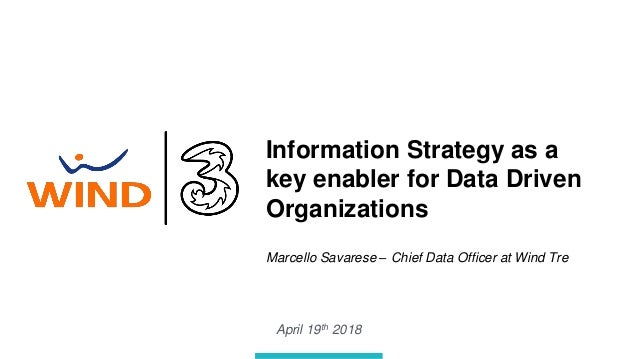 April 19th 2018 Information Strategy as a key enabler for Data Driven Organizations Marcello Savarese – Chief Data Officer...