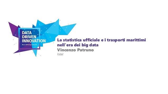 La statistica ufficiale e i trasporti marittimi nell'era dei big data Vincenzo Patruno Istat