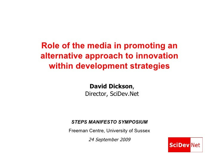 Role of the media in promoting an alternative approach to innovation within development strategies STEPS MANIFESTO SYMPOSI...