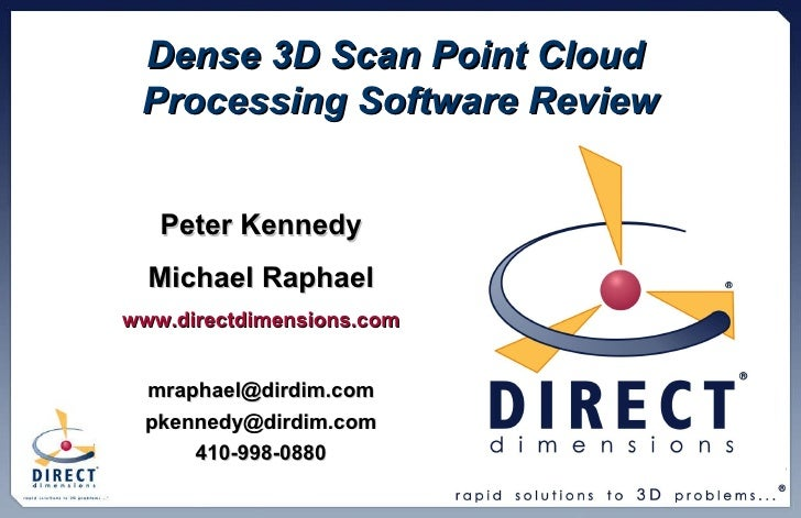 Dense 3D Scan Point Cloud  Processing Software Review Peter Kennedy Michael Raphael www.directdimensions.com [email_addres...