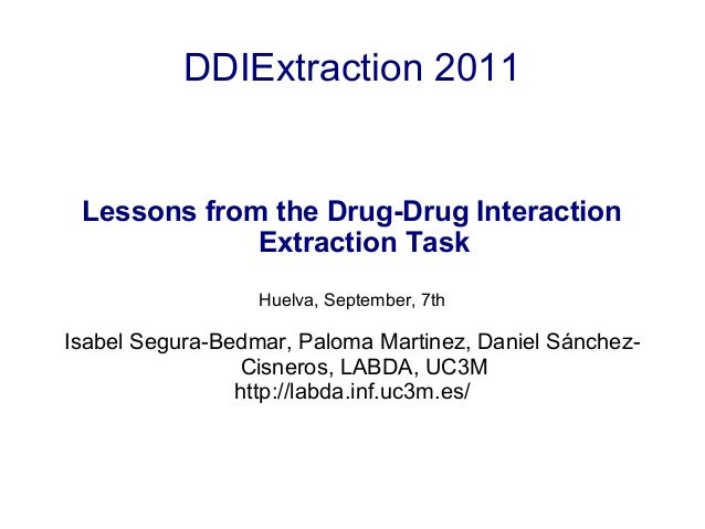 DDIExtraction 2011 Lessons from the Drug-Drug Interaction Extraction Task Huelva, September, 7th Isabel Segura-Bedmar, Pal...