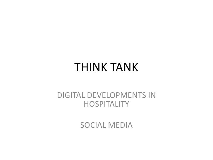 THINK TANK <br />DIGITAL DEVELOPMENTS IN HOSPITALITY<br />SOCIAL MEDIA<br />