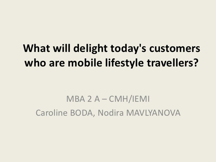 What will delight today's customers who are mobile lifestyle travellers?<br />MBA 2 A – CMH/IEMI<br />Caroline BODA, Nodir...