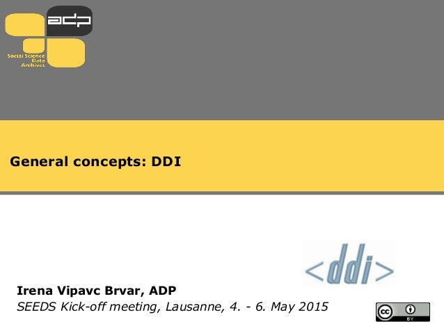 General concepts: DDI Irena Vipavc Brvar, ADP SEEDS Kick-off meeting, Lausanne, 4. - 6. May 2015