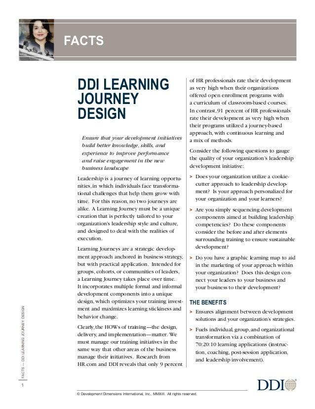 DDI LEARNING JOURNEY DESIGN Ensure that your development initiatives build better knowledge, skills, and experience to imp...