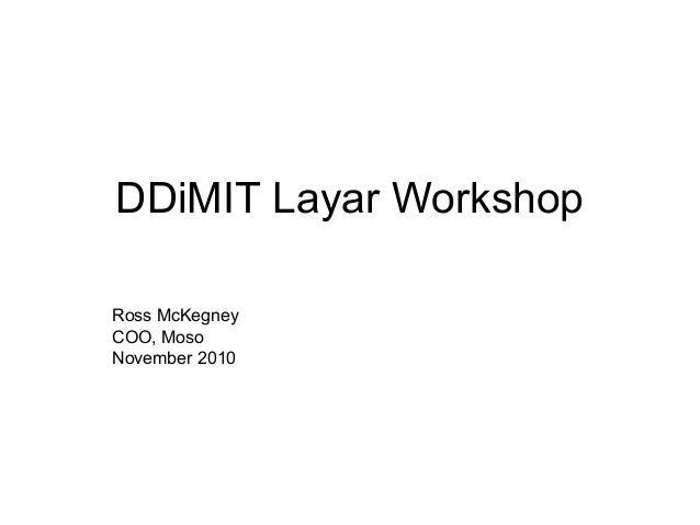 DDiMIT Layar Workshop Ross McKegney COO, Moso November 2010