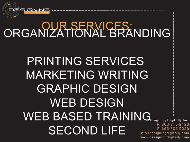 OUR SERVICES: ORGANIZATIONAL BRANDING  PRINTING SERVICES  MARKETING WRITING GRAPHIC DESIGN WEB DESIGN WEB BASED TRAINING S...