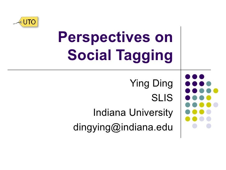 Perspectives on Social Tagging Ying Ding SLIS Indiana University [email_address]