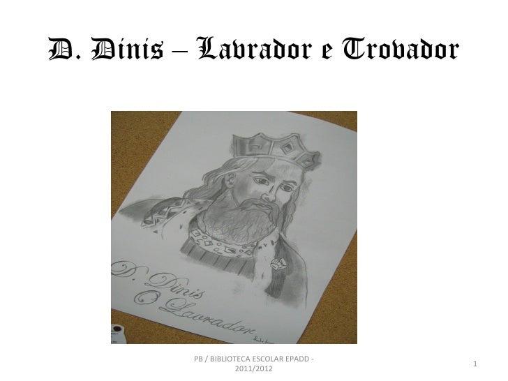 D. Dinis – Lavrador e Trovador          PB / BIBLIOTECA ESCOLAR EPADD -                                            1      ...