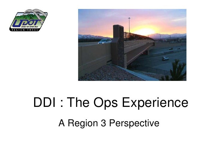 DDI : The Ops Experience   A Region 3 Perspective