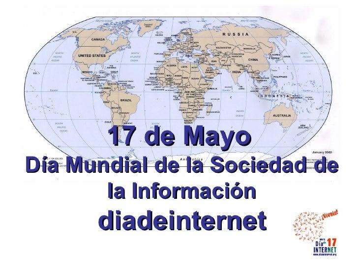 17 de Mayo Día Mundial de la Sociedad de        la Información       diadeinternet