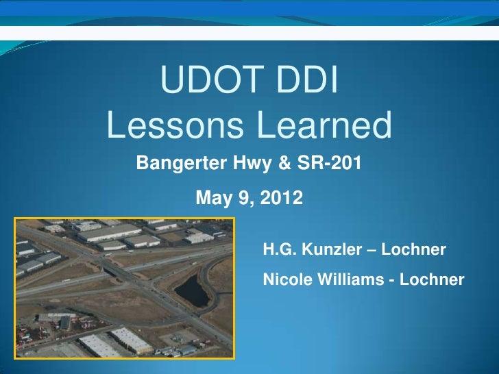 UDOT DDILessons Learned Bangerter Hwy & SR-201      May 9, 2012             H.G. Kunzler – Lochner             Nicole Will...