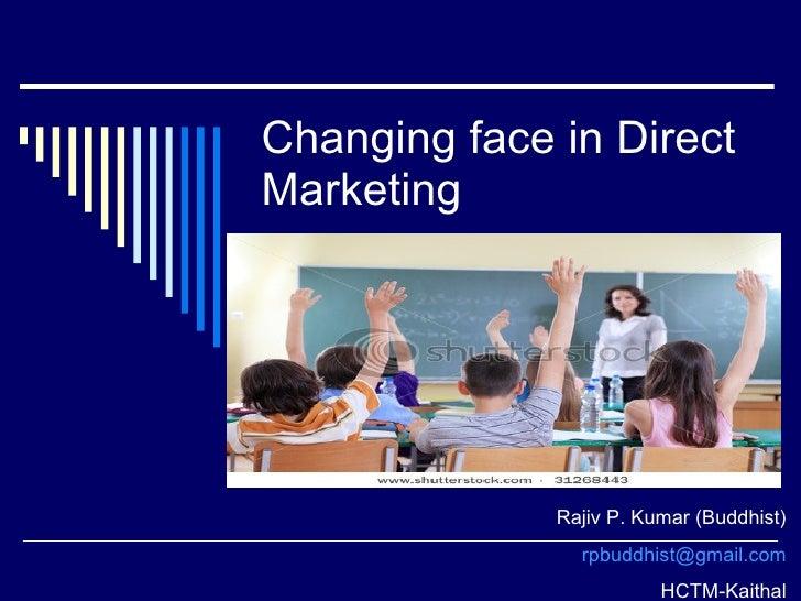 Changing face in Direct Marketing Rajiv P. Kumar (Buddhist) [email_address] HCTM-Kaithal