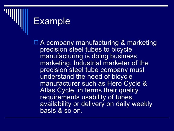 Example <ul><li>A company manufacturing & marketing precision steel tubes to bicycle manufacturing is doing business marke...