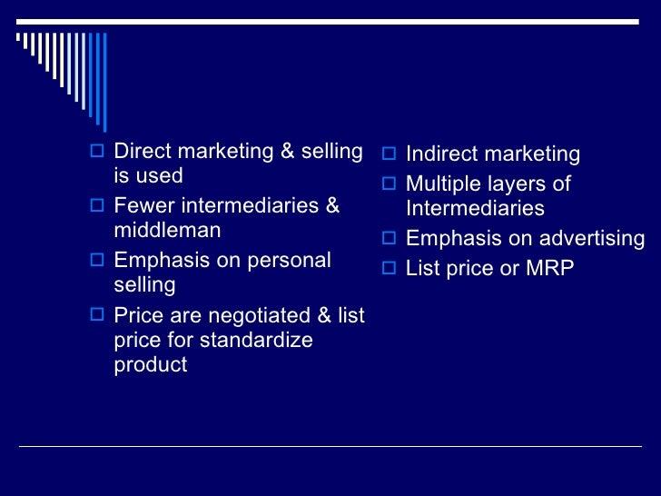 <ul><li>Direct marketing & selling is used </li></ul><ul><li>Fewer intermediaries & middleman </li></ul><ul><li>Emphasis o...