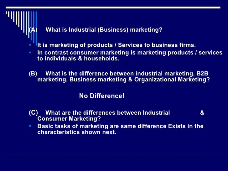 <ul><li>( A)  What is Industrial (Business) marketing? </li></ul><ul><li>It is marketing of products / Services to busine...