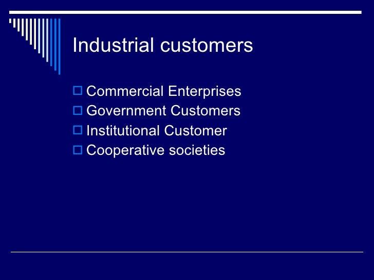 Industrial customers <ul><li>Commercial Enterprises </li></ul><ul><li>Government Customers </li></ul><ul><li>Institutional...