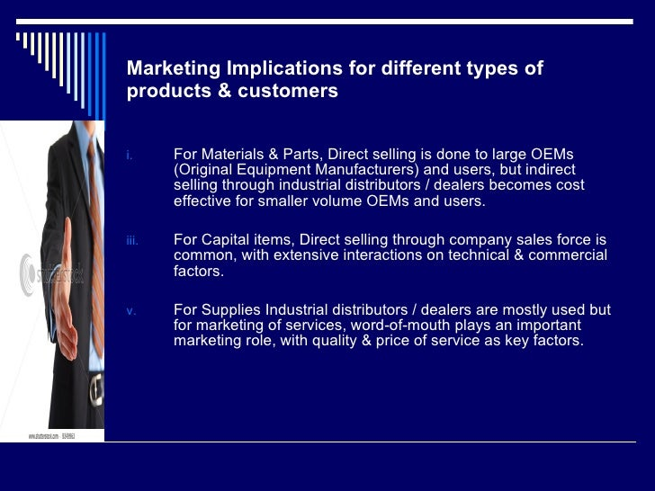 Marketing Implications for different types of products & customers <ul><li>For Materials & Parts, Direct selling is done t...