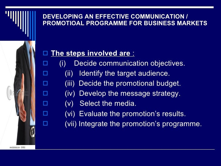 DEVELOPING AN EFFECTIVE COMMUNICATION / PROMOTIOAL PROGRAMME FOR BUSINESS MARKETS <ul><li>The steps involved are  : </li><...