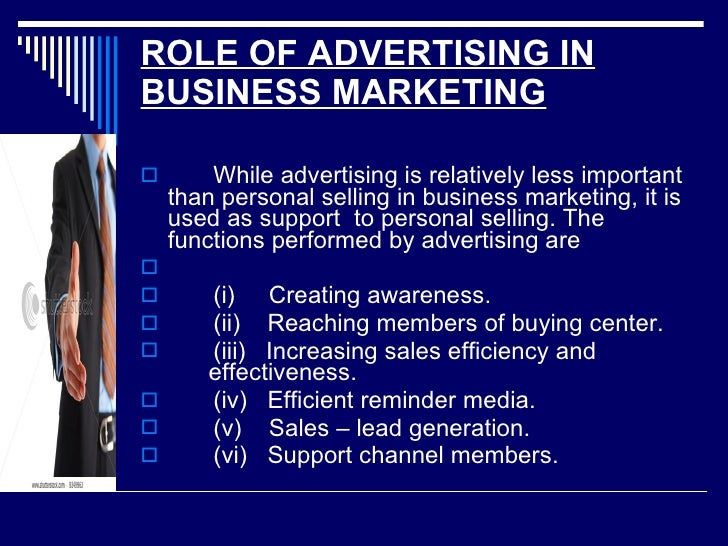 ROLE OF ADVERTISING IN BUSINESS MARKETING   <ul><li>While advertising is relatively less important than personal selling i...