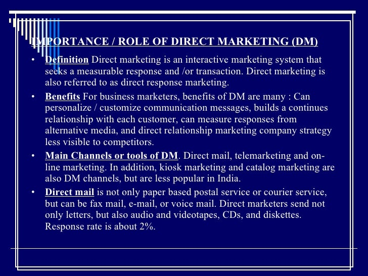IMPORTANCE / ROLE OF DIRECT MARKETING (DM)   <ul><li>Definition  Direct marketing is an interactive marketing system that ...