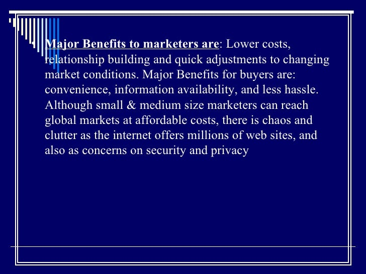 <ul><li>Major Benefits to marketers are : Lower costs, relationship building and quick adjustments to changing market cond...