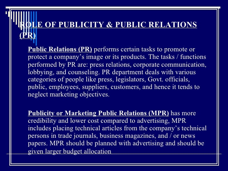 ROLE OF PUBLICITY & PUBLIC RELATIONS (PR)   Public Relations (PR)  performs certain tasks to promote or protect a company'...